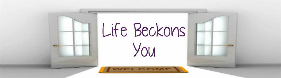 Life Beckons You